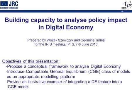 1 Objectives of this presentation: -Propose a conceptual framework to analyse Digital Economy -Introduce Computable General Equilibrium (CGE) class of.