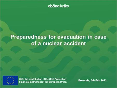 With the contribution of the Civil Protection Financial Instrument of the European Union Preparedness for evacuation in case of a nuclear accident Brussels,