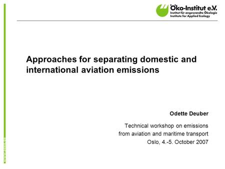 Approaches for separating domestic and international aviation emissions Odette Deuber Technical workshop on emissions from aviation and maritime transport.