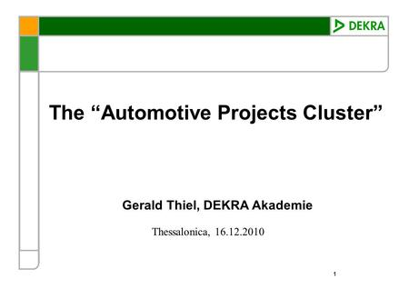 Thessalonica, 16.12.2010 1 The Automotive Projects Cluster Gerald Thiel, DEKRA Akademie.