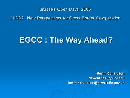 Brussels Open Days 2005 11CO2 : New Perspectives for Cross Border Co-operation Kevin Richardson Newcastle City Council