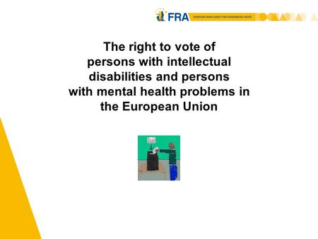 1 The right to vote of persons with intellectual disabilities and persons with mental health problems in the European Union.