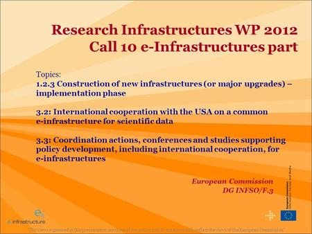 Research Infrastructures WP 2012 Call 10 e-Infrastructures part Topics: 1.2.3 Construction of new infrastructures (or major upgrades) – implementation.