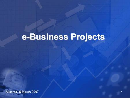 1 e-Business Projects Alicante, 9 March 2007. 2 Contents Ongoing Projects Planned Projects.