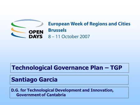 D.G. for Technological Development and Innovation, Government of Cantabria Technological Governance Plan – TGP Santiago Garcia.