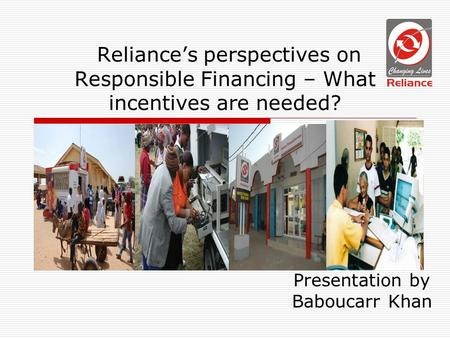 Reliances perspectives on Responsible Financing – What incentives are needed? Presentation by Baboucarr Khan.