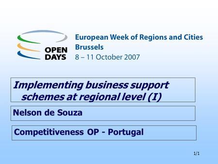 1/1 Competitiveness OP - Portugal Implementing business support schemes at regional level (I) Nelson de Souza.