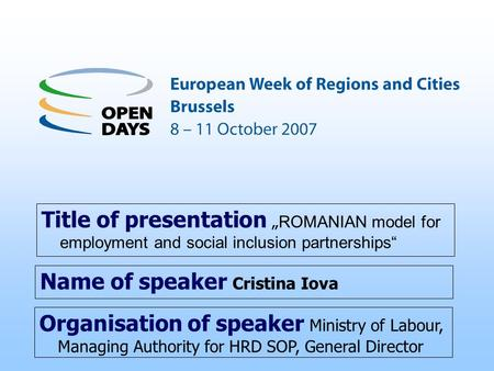 Organisation of speaker Ministry of Labour, Managing Authority for HRD SOP, General Director Title of presentation ROMANIAN model for employment and social.