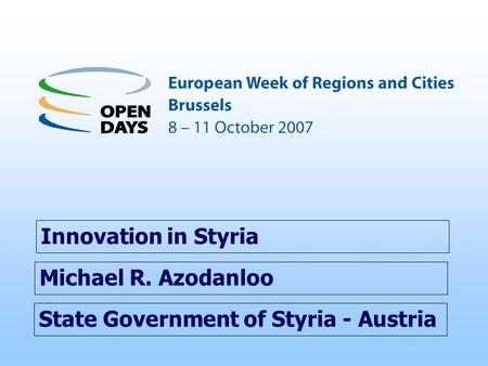 State Government of Styria - Austria Innovation in Styria Michael R. Azodanloo.