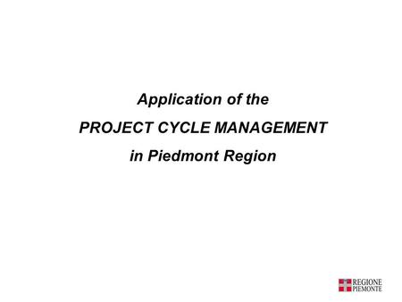 Application of the PROJECT CYCLE MANAGEMENT in Piedmont Region.