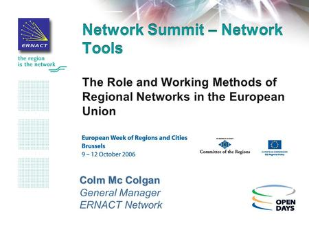 Network Summit – Network Tools The Role and Working Methods of Regional Networks in the European Union Colm Mc Colgan General Manager ERNACT Network.