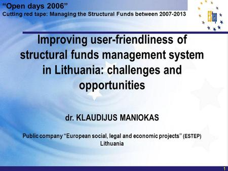 Improving user-friendliness of structural funds management system in Lithuania: challenges and opportunities dr. KLAUDIJUS MANIOKAS Public company European.