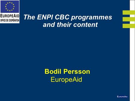 Bodil Persson EuropeAid The ENPI CBC programmes and their content.