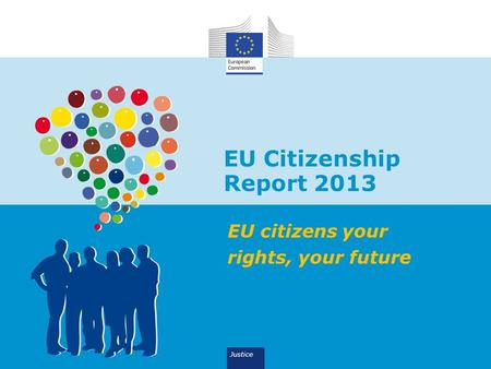 EU Citizenship Report 2013 EU citizens your rights, your future Justice.