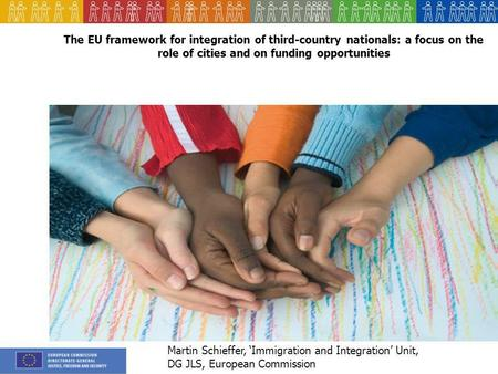 The EU framework for integration of third-country nationals: a focus on the role of cities and on funding opportunities Martin Schieffer, Immigration and.