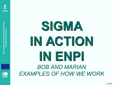 © OECD A joint initiative of the OECD and the European Union, principally financed by the EU Σ SIGMA SIGMA IN ACTION IN ENPI SIGMA IN ACTION IN ENPI BOB.