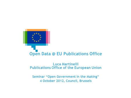 EU Open Data Portals and Infrastructures Open EU Publications Office Luca Martinelli Publications Office of the European Union Seminar Open Government.