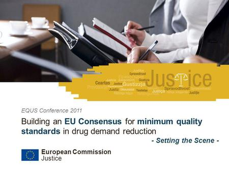 European Commission Justice Date | # EQUS Conference, 15-17 June 2011 Building an EU Consensus for minimum quality standards in drug demand reduction -