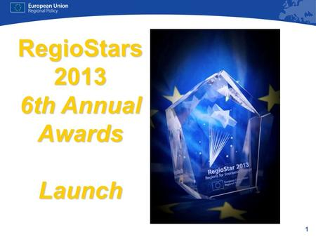 1 RegioStars 2013 6th Annual Awards Launch. 2 1. Regio Stars 2013 timetable 2012 April 20 Deadline for applications – Each cohesion policy programme –