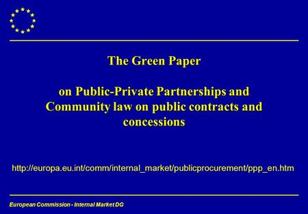 European Commission - Internal Market DG  The Green Paper on Public-Private Partnerships.