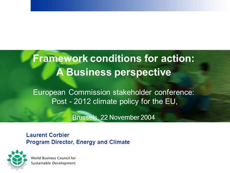 Framework conditions for action: A Business perspective European Commission stakeholder conference: Post - 2012 climate policy for the EU, Brussels, 22.