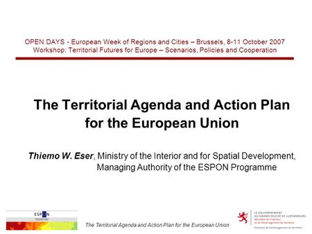 The Territorial Agenda and Action Plan for the European Union 1 OPEN DAYS - European Week of Regions and Cities – Brussels, 8-11 October 2007 Workshop: