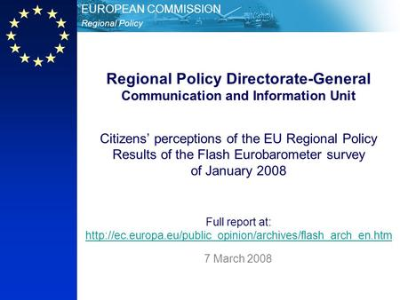 Regional Policy EUROPEAN COMMISSION Regional Policy Directorate-General Communication and Information Unit Citizens perceptions of the EU Regional Policy.