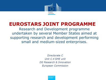 Policy Research and Innovation Research and Innovation EUROSTARS JOINT PROGRAMME Research and Development programme undertaken by several Member States.