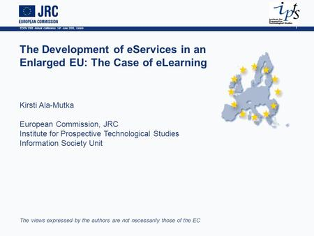 EDEN 2008 Annual conference 14 th June 2008, Lisbon 1 The Development of eServices in an Enlarged EU: The Case of eLearning Kirsti Ala-Mutka European Commission,