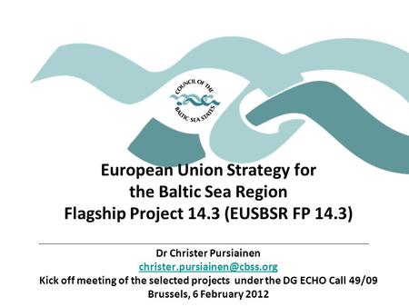 European Union Strategy for the Baltic Sea Region Flagship Project 14.3 (EUSBSR FP 14.3) Dr Christer Pursiainen Kick off meeting.