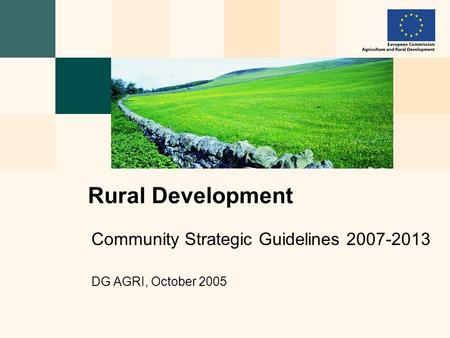 Community Strategic Guidelines 2007-2013 DG AGRI, October 2005 Rural Development.