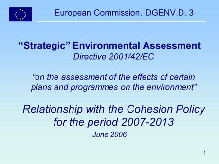 1 European Commission, DGENV.D. 3 Strategic Environmental Assessment Directive 2001/42/EC on the assessment of the effects of certain plans and programmes.