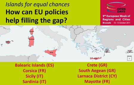 Islands for equal chances How can EU policies help filling the gap? Balearic Islands (ES) Corsica (FR) Sicily (IT) Sardinia (IT) Crete (GR) South Aegean.