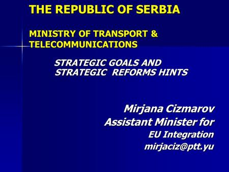 THE REPUBLIC OF SERBIA MINISTRY OF TRANSPORT & TELECOMMUNICATIONS STRATEGIC GOALS AND STRATEGIC REFORMS HINTS STRATEGIC GOALS AND STRATEGIC REFORMS HINTS.