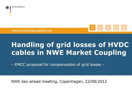 Handling of grid losses of HVDC cables in NWE Market Coupling - EMCC proposal for compensation of grid losses – NWE day-ahead meeting, Copenhagen, 22/08/2012.