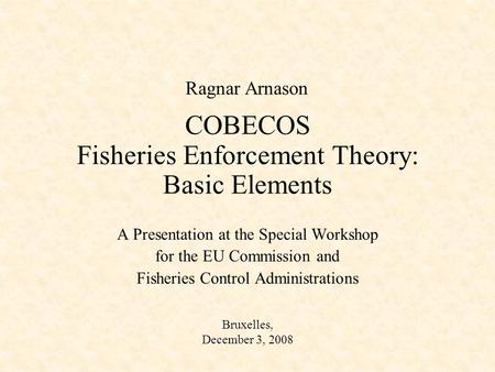 COBECOS Fisheries Enforcement Theory: Basic Elements A Presentation at the Special Workshop for the EU Commission and Fisheries Control Administrations.