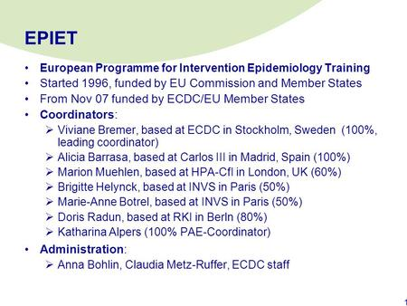 EPIET Started 1996, funded by EU Commission and Member States