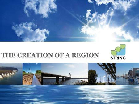 THE CREATION OF A REGION. Creating a region STRING (South Western Baltic Sea Transregional Area Implementing New Geography) Partners: Hamburg, Schleswig-Holstein,