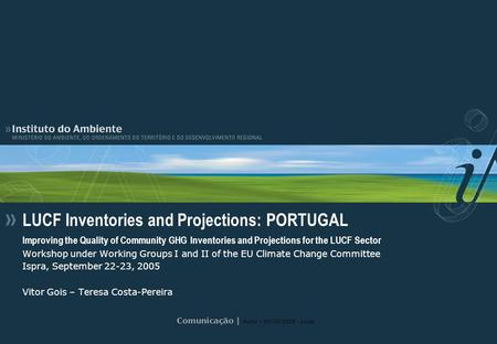 Comunicação | Autor – 00/00/2005 - Local LUCF Inventories and Projections: PORTUGAL Improving the Quality of Community GHG Inventories and Projections.
