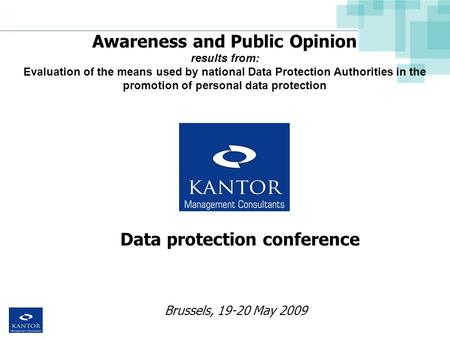 Brussels, 19-20 May 2009 Awareness and Public Opinion results from: Evaluation of the means used by national Data Protection Authorities in the promotion.