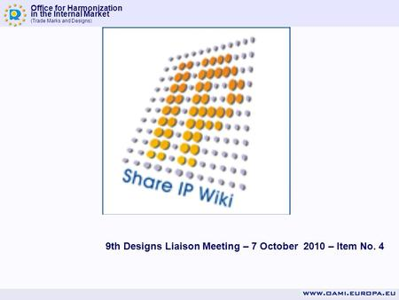 Office for Harmonization in the Internal Market (Trade Marks and Designs) 9th Designs Liaison Meeting – 7 October 2010 – Item No. 4.