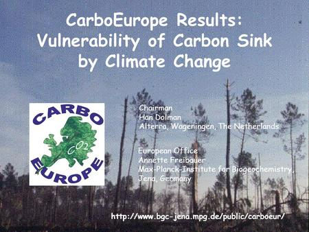 CarboEurope Results: Vulnerability of Carbon Sink by Climate Change Chairman Han Dolman Alterra, Wageningen, The Netherlands European Office Annette Freibauer.