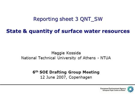 Reporting sheet 3 QNT_SW Reporting sheet 3 QNT_SW State & quantity of surface water resources Maggie Kossida National Technical University of Athens -