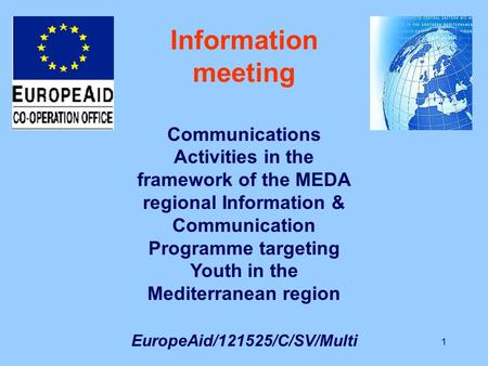 1 Information meeting Communications Activities in the framework of the MEDA regional Information & Communication Programme targeting Youth in the Mediterranean.