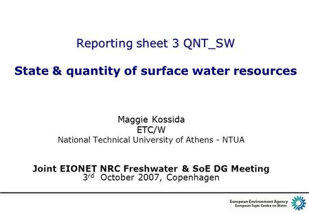 Reporting sheet 3 QNT_SW Reporting sheet 3 QNT_SW State & quantity of surface water resources Maggie Kossida ETC/W National Technical University of Athens.