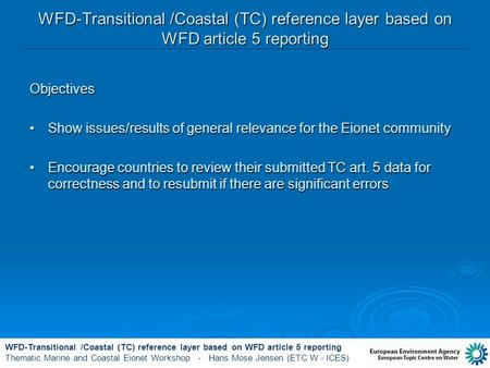 WFD-Transitional /Coastal (TC) reference layer based on WFD article 5 reporting Thematic Marine and Coastal Eionet Workshop - Hans Mose Jensen (ETC W -
