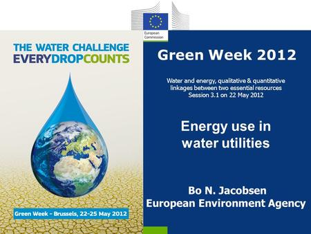 Green Week 2012 Water and energy, qualitative & quantitative linkages between two essential resources Session 3.1 on 22 May 2012 Energy use in water utilities.