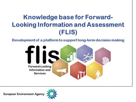 Knowledge base for Forward-Looking Information and Assessment (FLIS) Development of a platform to support long-term decision making.