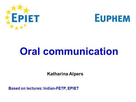 Based on lectures: Indian-FETP, EPIET Oral communication Katharina Alpers.