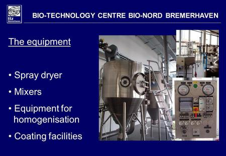 BIO-TECHNOLOGY CENTRE BIO-NORD BREMERHAVEN The equipment Spray dryer Mixers Equipment for homogenisation Coating facilities.